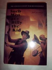 Such Men as Billy the Kid: The Lincoln County War Reconsidered by  Joel Jacobsen - Hardcover - 1994 - from Nocturne Books and Music (SKU: 101782)