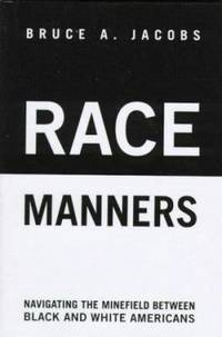 Race Manners : Navigating the Minefield Between Black and White Americans