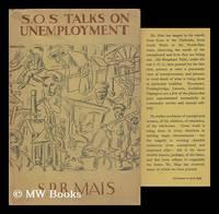 S. O. S. Talks on Unemployment / by S. P. B. Mais