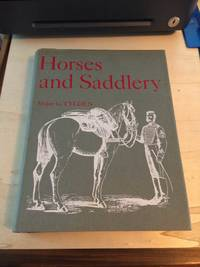image of Horses and Saddlery: An account of the animals used by the British and Commonwealth Armies from the Seventeenth Century to the Present Day with a description of their Equipment