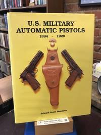 U. S. Military Automatic Pistols Volume 1 1894-1920