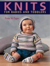 Knits for Babies and Toddlers by Fiona McTague - Paperback - 2003-10-01 - from Books Express and Biblio.com