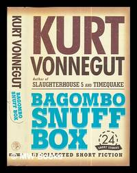 Bagombo snuff box : uncollected short fiction / Kurt Vonnegut