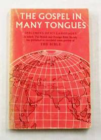 The Gospel in Many Tongues Specimens of 875 Languages in which The British and Foreign Bible Society has Published or Circulated Some Portion of The Bible