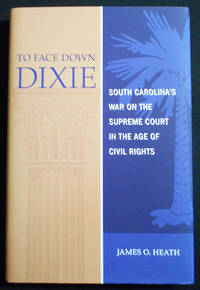 To Face Down Dixie: South Carolina's War on the Supreme Court in the Age of Civil Rights