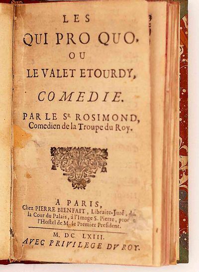 Rosimond, Claude Rose (1640?-1686). Les qui pro quo, ou le valet etourdy. Comedie par le Sr Rosimond...