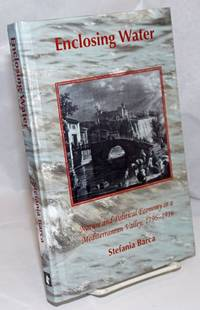 image of Enclosing Water: Nature and Political Economy in a Mediterranean Valley, 1796-1916