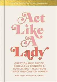 Act Like a Lady: Questionable Advice