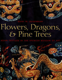 image of Flowers, Dragons and Pine Trees: Asian Textiles in the Collection of the Spencer Museum of Art