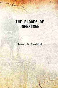 THE FLOODS OF JOHNSTOWN 1939 [Hardcover]