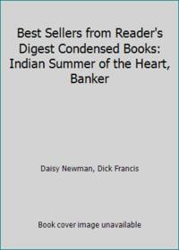 Best Sellers from Reader's Digest Condensed Books: Indian Summer of the Heart, Banker by  Dick Francis Daisy Newman - Hardcover - 2014 - from ThriftBooks (SKU: GB000J4IY32I5N01)