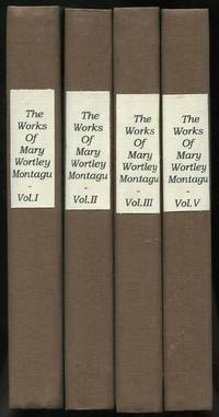 image of The Works of the Right Honourable Lady Mary Wortley Montagu, Including Her Correspondence, Poems, and Essays: In Five Volumes (Incomplete)