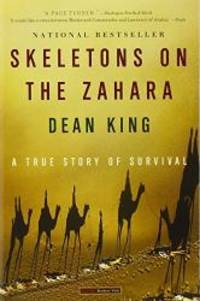 Skeletons on the Zahara: A True Story of Survival by Dean King - 2005-08-09