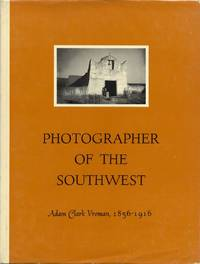 PHOTOGRAPHER OF THE SOUTHWEST, ADAM CLARK VROMAN, 1856-1916.; Introduction by Beaumont Newhall