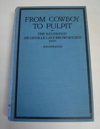 From Cowboy to Pulpit by  Bart  Reverend Sir Genille - First Edition - 1926 - from Page One, Too; Antiquarian Books and Biblio.com