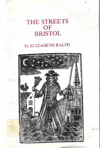 The Streets of Bristol, a Survey of Their Repair,Cleansing and Lighting from the Middle Ages to 1806
