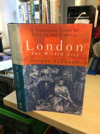 London. The Wicked City. A Thousand Years of Vice in the Capital