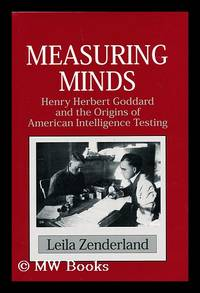 Measuring Minds : Henry Herbert Goddard and the Origins of American Intelligence Testing / Leila...