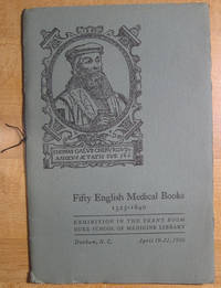Fifty English Medical Books: 1525-1640; Exhibition in the Trent Room Duke School of Medicine Library; April 19-21, 1956