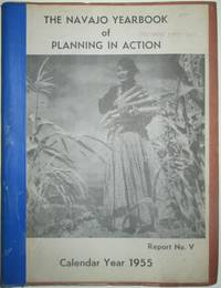 The Navajo Yearbooks of Planning in Action. Report No. V. Calendar Year 1955