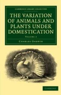 image of The Variation of Animals and Plants under Domestication (Cambridge Library Collection - Darwin, Evolution and Genetics)