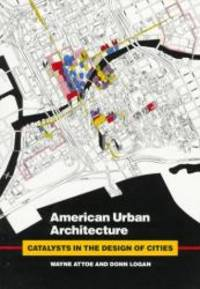 American Urban Architecture: Catalysts in the Design of Cities by Wayne Attoe - Paperback - 1992-02-06 - from Books Express and Biblio.com