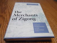 The Merchants of Zigong Industrial Entrepreneurship In Early Modern China (Studies of the East Asian Institute, Columbia University)