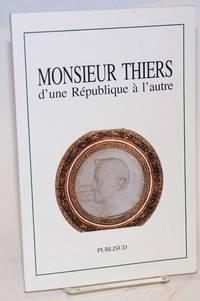 image of Monsieur Thiers: D'une Republique a l'autre: colloque tenu a l'Academie des Sciences, lettres et arts de Marseille, le 14 novembre 1997