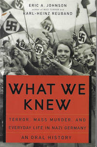 image of WHAT WE KNEW; Terror, Mass Murder, and Everyday Life in Nazi Germany; an Oral History