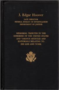 image of Memorial Tributes To J. Edgar Hoover In The Congress of the United States And Various Articles and Editorials Relating to His Life and Work:93D Congress, 2D Session: Senate Document No. 93-68