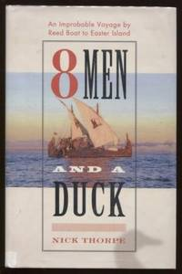 8 Men and a Duck  An Improbable Voyage by Reed Boat to Easter Island
