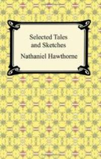 Selected Tales and Sketches (the Best Short Stories of Nathaniel Hawthorne) by Nathaniel Hawthorne - Paperback - 2007-08-06 - from Books Express and Biblio.com