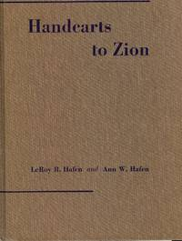 HANDCARTS TO ZION: THE STORY OF A UNIQUE WESTERN MIGRATION 1856-1860 by  Ann W HAFEN - Hardcover - 1969 - from Antic Hay Books (SKU: 45308)