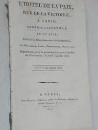 L'Hotel de la Paix, rue de la Victoire, à Paris, Comédie-Vaudeville en un acte, suivie d'un divertissement de circonstance; représenté pour la première fois, sur le théâtre du Vaudeville, le jeudi 3 juillet 1807. by  DIEU-LA-FOI  DESFONTAINES - from ULTIMO CAPITULO (SKU: 98199)