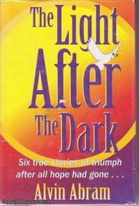 The Light After the Dark: Six true stories of triumph after all hope had gone..