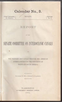 REPORT of the Senate Commitee on Interoeceanic Canals on the proposed ship canals through the american isthmus connecting the continents of North and South America.