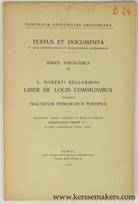 S. Roberti Bellarmini. Liber de Locis Communibus continens Tractatum Primum de R. Pontifice
