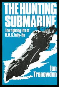 image of THE HUNTING SUBMARINE: THE FIGHTING LIFE OF HMS TALLY-HO.