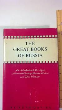 Great Books of Russia : An Introduction to the Major Nineteenth Century Russian Writers and Their Writings