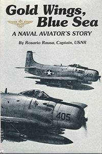 Gold Wings, Blue Sea : A Naval Aviator's Story