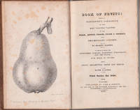 Book of Fruits Being a Descriptive Catalog of the Most Valuable Varieties of the Pear, Apple, Peach .... First Series .... [ all pub'd.]