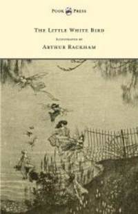 The Little White Bird - Illustrated by Arthur Rackham by J. M. Barrie - 2015-05-27