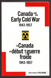 Canada and the Early Cold War 1943-1957/Le Canada Au Debut De LA Guerre  Froide, 1943-1957