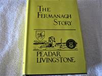 The Fermanagh Story: A Documented History of the County Fermanagh from the Earliest Times to the...