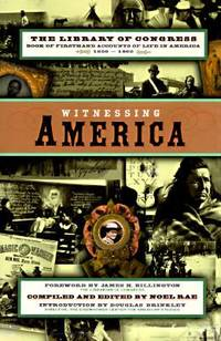 Witnessing America : The Library of Congress Book of First-Hand Accounts of Life in America 1600-1900 by Noel Rae - Hardcover - 1996 - from ThriftBooks (SKU: G0670864005I4N00)