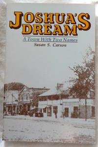 Joshua's Dream: A Town With Two Names by Susan S. Carson - Paperback - 1994 - from Bark'N Books and Biblio.com