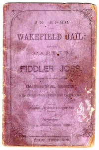 An Echo from Wakefield Jail: Being the Career of Fiddler Joss, as narrated by himself in the Odd...