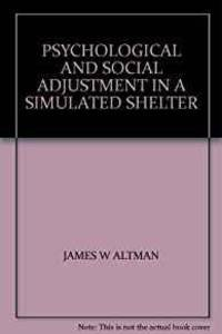 PSYCHOLOGICAL AND SOCIAL ADJUSTMENT IN A SIMULATED SHELTER