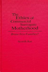 The Ethics of Commercial Surrogate Motherhood: Brave New Families?