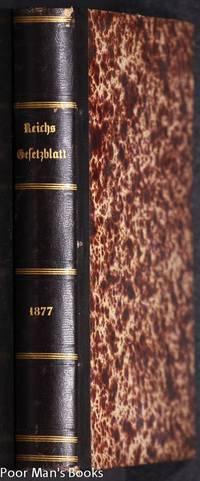 REICHS-GESETZBLATT 1877. ENTHÄLT DIE GESETZE, VERORDNUNGEN ETC. VOM 3.  JANUAR BIS 24. DEZEMBER 1877, NEBST EINEM VERTRAGE VOM JAHRE 1875 UND  1876; NO. 1156-1218/ NO 1-43